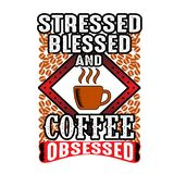 Stressed blessed and coffee obsessed, good for print. Stressed blessed and coffee obsessed vector illustration