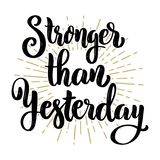 Stronger than yesterday. Hand drawn motivation lettering quote. Design element for poster, banner, greeting card. Stock Image