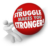 Struggle Makes You Stronger Man Pushing Ball Hard Work Strength. The Struggle Makes You Stronger words on a ball rolled up a hill by a man or person solving a Royalty Free Stock Images