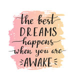 Stylish motivational phrase - The best dreams happens when you are awake - isolated on the white background.  Vector illustration. Stylish motivational phrase Royalty Free Stock Photography