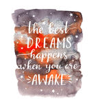 Stylish motivational phrase - The best dreams happens when you are awake. Watercolor illustration. Stylish motivational phrase - The best dreams happens when Royalty Free Stock Image