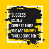 Success comes to those who are too busy to be looking for it . Motivation Business Quote  Design Concept. EPS10 Stock Image