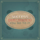 Success does not come to you, you go to it. Vintage Typographic Background. Motivational Quote. Retro Label With Calligraphic Elements Royalty Free Stock Images