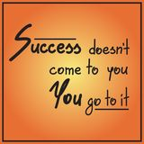 Success doesnt come to you You go to it. Motivational quote lettering. Calligraphy  graphic design typography element for print. Print for poster, t-shirt, bags Royalty Free Stock Images