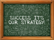 Success its Our Strategy - Hand Drawn on Green Chalkboard. Royalty Free Stock Photography