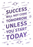 Success will not come tomorrow unless you start today. Inspirational quote on white background. Positive affirmation for print, poster. Vector typography Royalty Free Stock Images