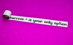 Success - is your only option text, Inspiration, Motivation and business concept on purple torn paper stock photography