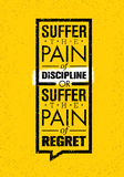 Suffer The Pain Of Discipline Or The Pain Of Regret. Sport And Fitness Creative Motivation Vector Design. Gym Banner. Suffer The Pain Of Discipline Or The Pain Stock Image