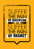 Suffer The Pain Of Discipline Or The Pain Of Regret. Sport And Fitness Creative Motivation Vector Design Poster. Gym Banner Concept On Grunge Background Royalty Free Stock Images
