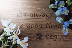 Sunny Crocus And Hyacinth, Quote Always Good Time To Begin Stock Photos