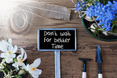 Sunny Spring Flowers, Sign, Quote Dont Wait For Better Time Stock Photography