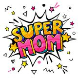 Super Mom in pop art style for Happy Mother s Day celebration. Super Mom message in sound speech bubble in pop art style for Happy Mother`s Day celebration Royalty Free Stock Image