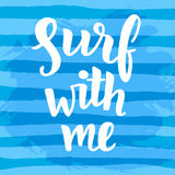 Surf with me poster. Inspirational quote. Surfing theme. Hand written brush lettering. Modern calligraphy. Vector illustration Stock Images