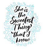 She is the sweetest thing that I know. Calligraphy Typography Design with words in blue and white, `She is the sweetest thing that I know Royalty Free Stock Photo