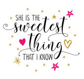She is the Sweetest thing that I know. Calligraphy Vector Typography Design poster with pink and gold star and heart accents on white background Stock Images