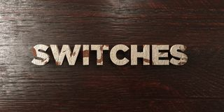 Switches - grungy wooden headline on Maple  - 3D rendered royalty free stock image Stock Photography