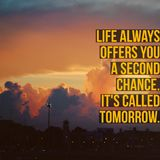 stock image of  inspirational motivational quote `life always offers you a second chance. it is called tomorrow.`
