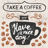 Take a coffee. Take a coffee and have a nice day! Cup, coffee beans. Vector illustration with hand drawn lettering Royalty Free Stock Photo