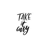 Take it easy. Hand drawn quote for your design. Unique brush pen lettering. Take it easy. Hand drawn quote for your design. Unique brush pen lettering Stock Photos