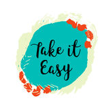 Take it easy quote for your design on colorful grunge stain. Hand drawn quote for your design. Can be used for prints, posters, cards and banners Royalty Free Stock Photography