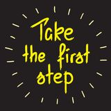 Take the first step -handwritten motivational quote. Print for inspiring poster,. T-shirt, bags, logo, postcard, flyer, sticker, sweatshirt. Simple funny  sign Royalty Free Stock Photos