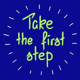Take the first step -handwritten motivational quote. Print for inspiring poster, t-shirt, bags, logo, postcard, flyer, sticker, sweatshirt. Simple funny vector Stock Photography