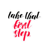Take that first step. Lettering illustration. Take that first step. Brush hand lettering vector illustration. Inspiring quote. Motivating modern calligraphy Royalty Free Stock Photography