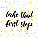 Take that first step. Lettering illustration. Take that first step. Brush hand lettering vector illustration. Inspiring quote. Motivating modern calligraphy Stock Photo