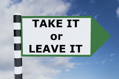 Take It or Leave It concept. Render illustration of Take It or Leave It Title on road sign stock photo