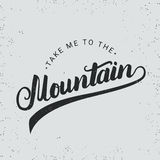 Take me to the mountain hand written typography lettering in vintage style. Take me to the mountain hand written typography lettering in vintage style for logo royalty free stock photography