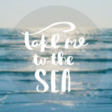 Take me to the sea Inspiration and motivation quotes. Motivational Quote on blur  background take me to the sea Stock Images