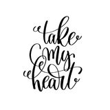Take my heart black and white hand lettering script. To wedding holiday invitation, celebration marriage phrase to greeting card, poster, quote design Royalty Free Stock Image