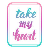 Take my heart. Greeting Card Valentine's Day. Calligraphic inscription, hand lettering. Stock Photography