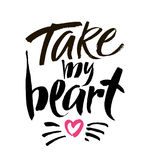 Take my heart lettering for Valentines Day. Modern brush calligraphy. Royalty Free Stock Image