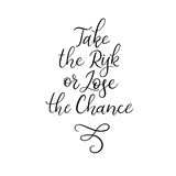 Take the risk or lose the chance. Handwritten motivation phrase Royalty Free Stock Photography