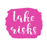 Take risks. Brush lettering. Royalty Free Stock Photo