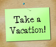 Take A Vacation Shows Time Off And Break. Take A Vacation Representing Just Relax And Relief Royalty Free Stock Images