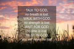 Free Talk To God  No Breath Is Lost. Walk With God  No Strength Is Lost. Wait For God  No Time Is Lost. Trust In God Concept. Stock Photography - 208796152