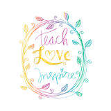 Teach love inspire. Inspirational quote Royalty Free Stock Photo