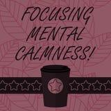 Teksta szyldowy pokazuje Skupia się Umysłowy Calmness Konceptualna fotografia uwalnia umysł od agitacji lub jakaś awantury 3D kaw royalty ilustracja