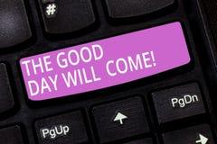Teksta znak pokazuje dobrego dzień Przychodzi Konceptualna fotografia Wkrótce m sukces pobyt motywującą inspirującą klawiaturę ty obraz stock