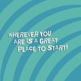 Teksta znaka seans Jest Great Place Zaczynać Gdziekolwiek Ty Jesteś Konceptualna fotografia Zaczyna dzisiaj jutro Kwartalnego okr zdjęcie royalty free