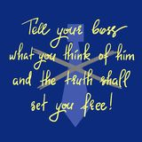 Tell your boss what you think of him and the truth shall set you free - handwritten motivational quote. Print for inspiring poster stock illustration