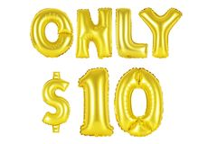Only ten dollars, gold color. Gold alphabet balloons, only ten dollars, Gold number and letter balloon Royalty Free Stock Photography