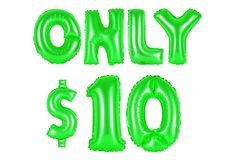 Only ten dollars, green color. Only ten dollars, green number and letter balloon Royalty Free Stock Images