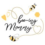 Text Bee-ing Mommy decorated hearts, honey bees Sweet card template for Mothers day, baby shower, birthday party. Text Bee-ing Mommy decorated hearts, honey bees royalty free illustration