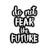 Text - ``do not fear the future``. Modern brush calligraphy. Isolated on white background. Hand drawn lettering element for prints, cards, posters, products Stock Images