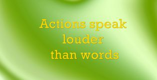 Text on a gradient green white background. actions speak louder than words. Picture . text on a gradient green white background. actions speak louder than words Stock Image