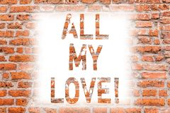 Text sign showing All My Love. Conceptual photo The whole affection and good feeling for you Roanalysisce happiness. Brick Wall art like Graffiti motivational royalty free stock images