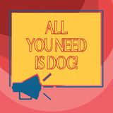 Text sign showing All You Need Is Dog. Conceptual photo Get a puppy to be happier canine lovers cute animals Megaphone. Sound icon Outlines Blank Square royalty free illustration